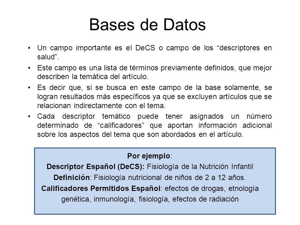 Bases de Datos Un campo importante es el DeCS o campo de los descriptores en salud. Este campo es una lista de términos previamente definidos, que mej