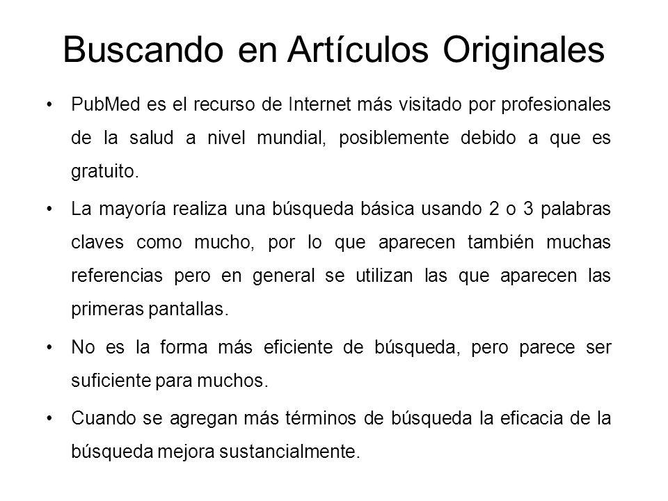 Buscando en Artículos Originales PubMed es el recurso de Internet más visitado por profesionales de la salud a nivel mundial, posiblemente debido a qu