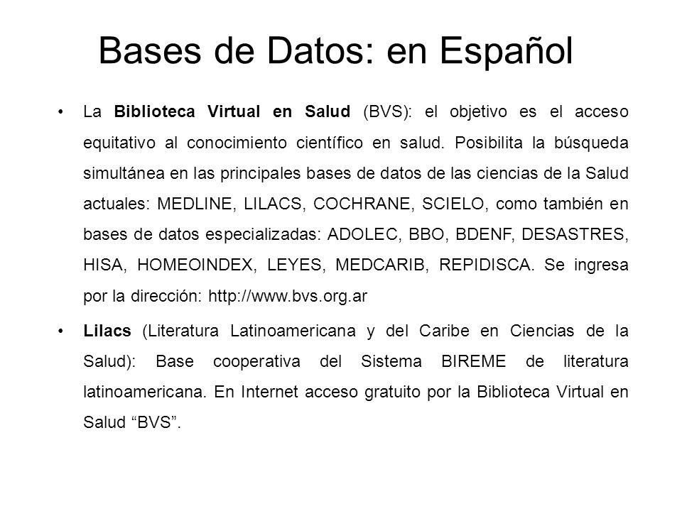 Bases de Datos: en Español La Biblioteca Virtual en Salud (BVS): el objetivo es el acceso equitativo al conocimiento científico en salud. Posibilita l