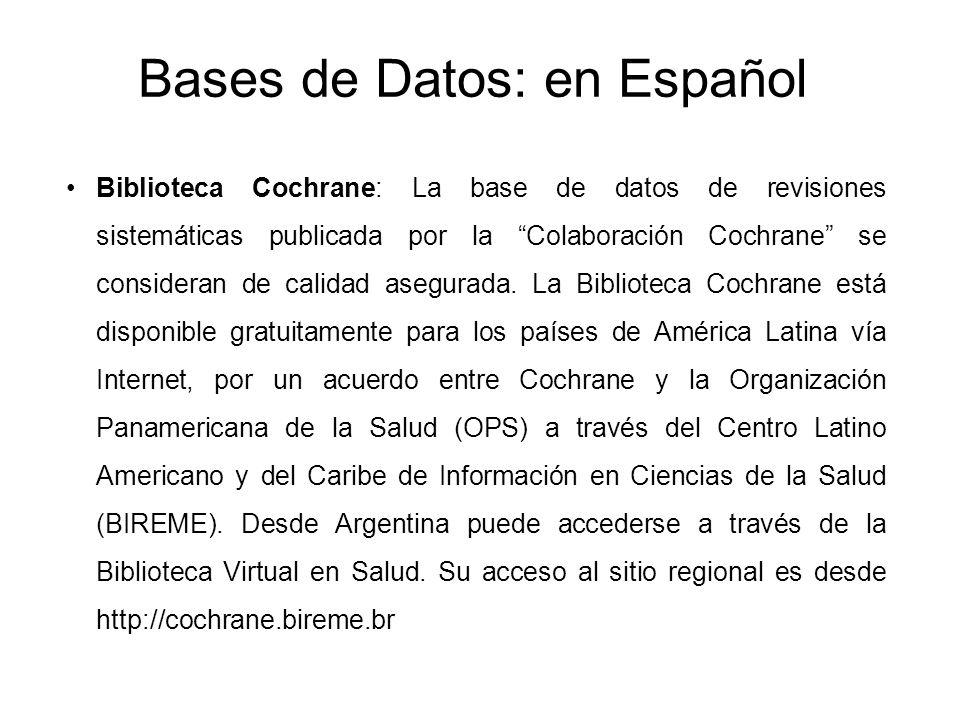 Bases de Datos: en Español Biblioteca Cochrane: La base de datos de revisiones sistemáticas publicada por la Colaboración Cochrane se consideran de ca
