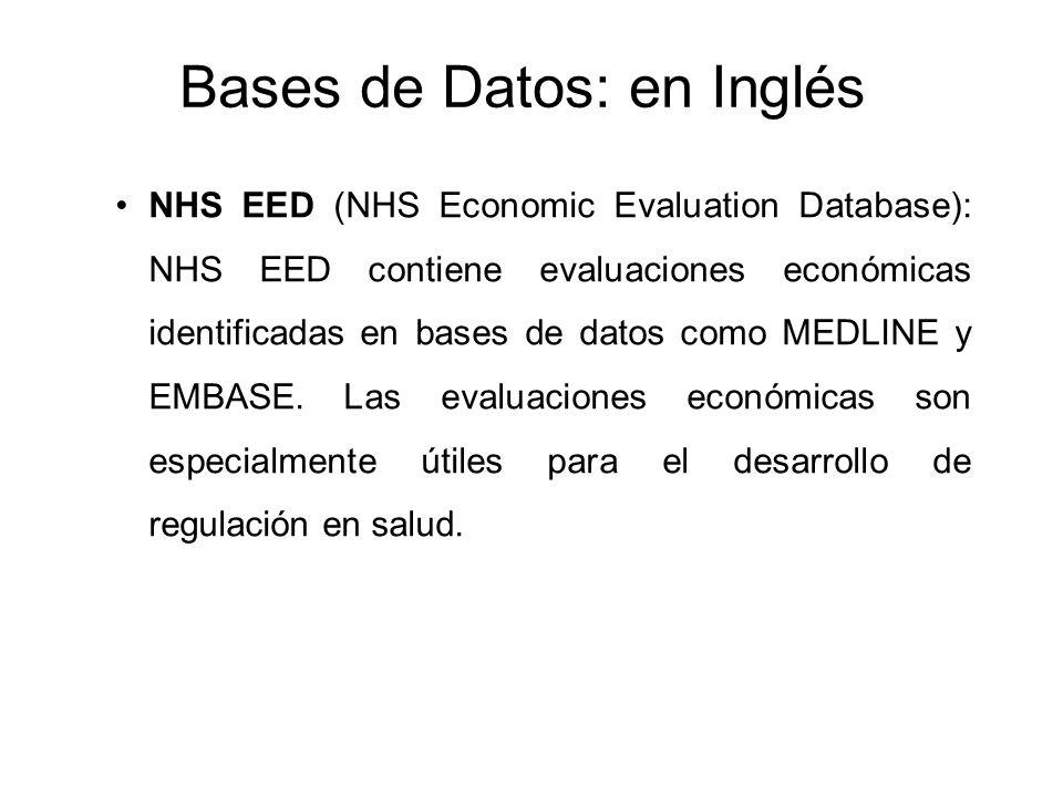 Bases de Datos: en Inglés NHS EED (NHS Economic Evaluation Database): NHS EED contiene evaluaciones económicas identificadas en bases de datos como ME