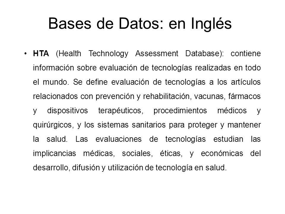 Bases de Datos: en Inglés HTA (Health Technology Assessment Database): contiene información sobre evaluación de tecnologías realizadas en todo el mund