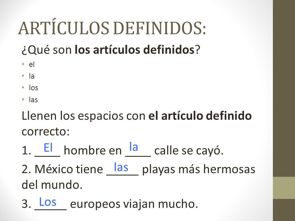 ARTÍCULOS DEFINIDOS: ¿Qué son los artículos definidos? el la los las Llenen los espacios con el artículo definido correcto: 1. ____ hombre en ____ cal