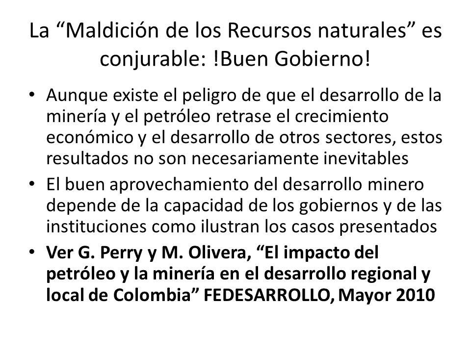 La Maldición de los Recursos naturales es conjurable: !Buen Gobierno! Aunque existe el peligro de que el desarrollo de la minería y el petróleo retras