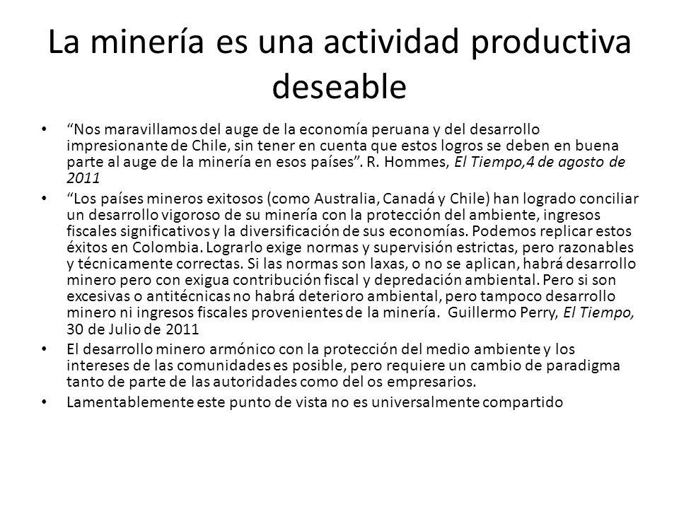 La minería es una actividad productiva deseable Nos maravillamos del auge de la economía peruana y del desarrollo impresionante de Chile, sin tener en cuenta que estos logros se deben en buena parte al auge de la minería en esos países.