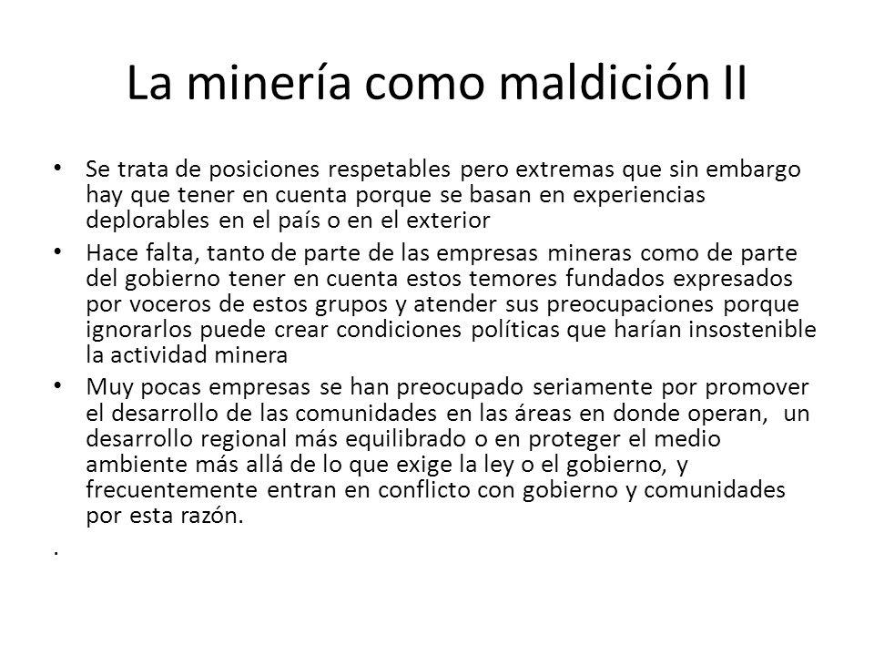 La minería como maldición II Se trata de posiciones respetables pero extremas que sin embargo hay que tener en cuenta porque se basan en experiencias