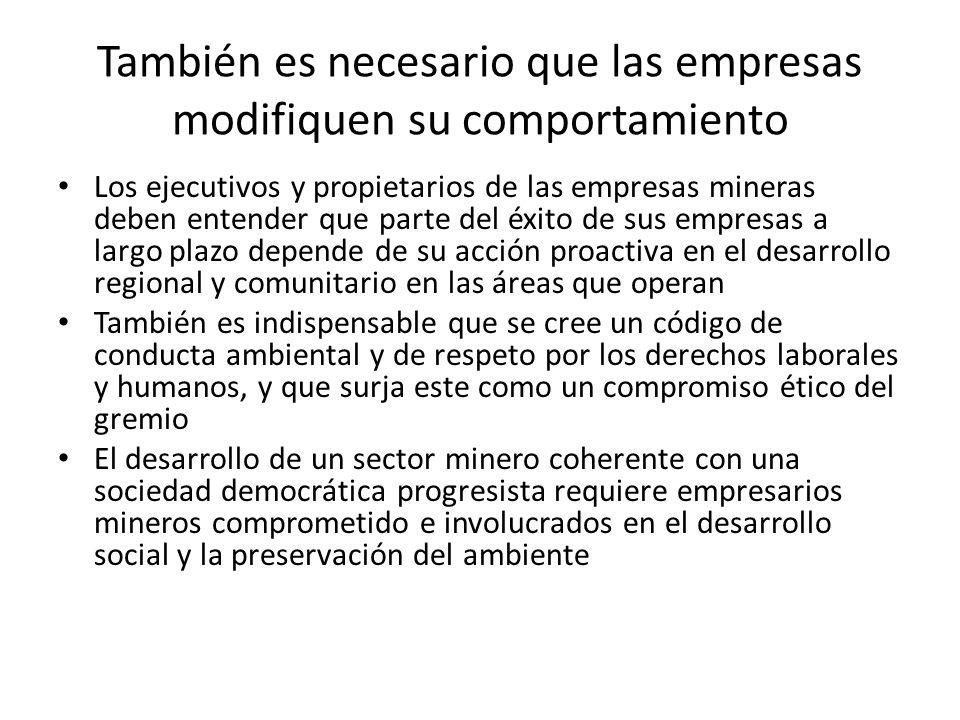 También es necesario que las empresas modifiquen su comportamiento Los ejecutivos y propietarios de las empresas mineras deben entender que parte del