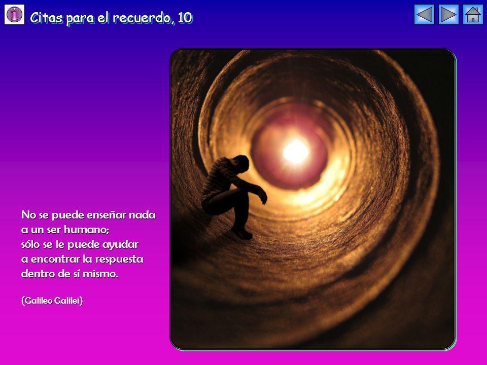 No se puede enseñar nada a un ser humano; sólo se le puede ayudar a encontrar la respuesta dentro de sí mismo. ( Galileo Galilei ) Citas para el recue