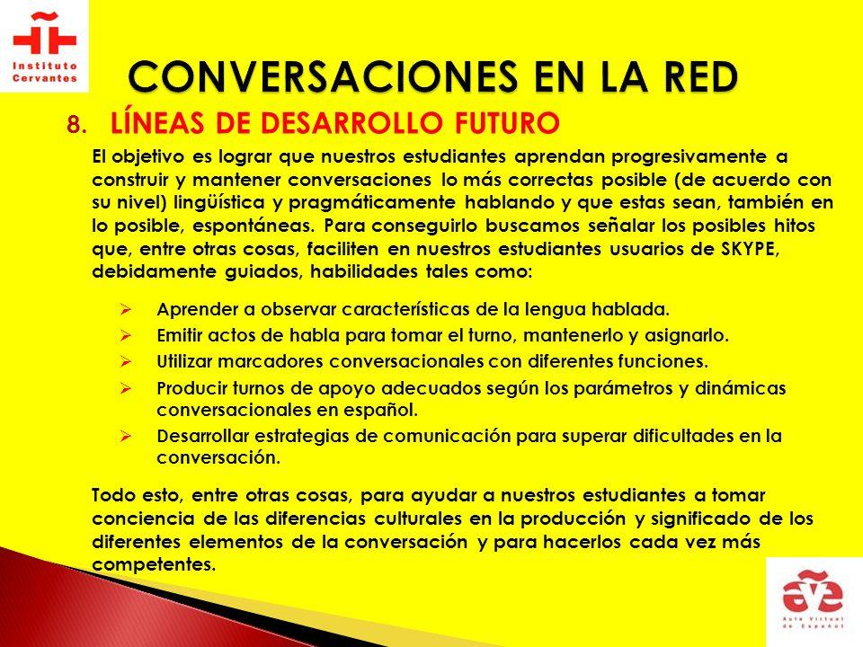 8. LÍNEAS DE DESARROLLO FUTURO El objetivo es lograr que nuestros estudiantes aprendan progresivamente a construir y mantener conversaciones lo más co