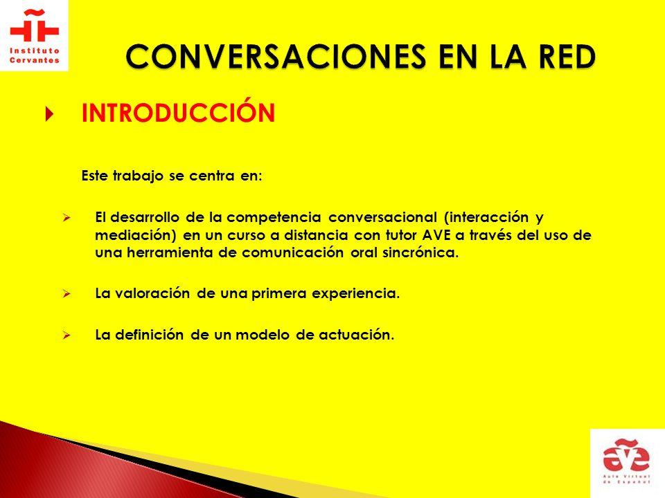 INTRODUCCIÓN Este trabajo se centra en: El desarrollo de la competencia conversacional (interacción y mediación) en un curso a distancia con tutor AVE