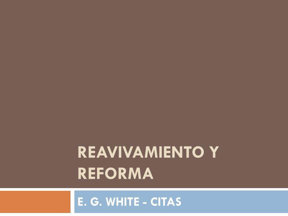 REAVIVAMIENTO Y REFORMA E. G. WHITE - CITAS