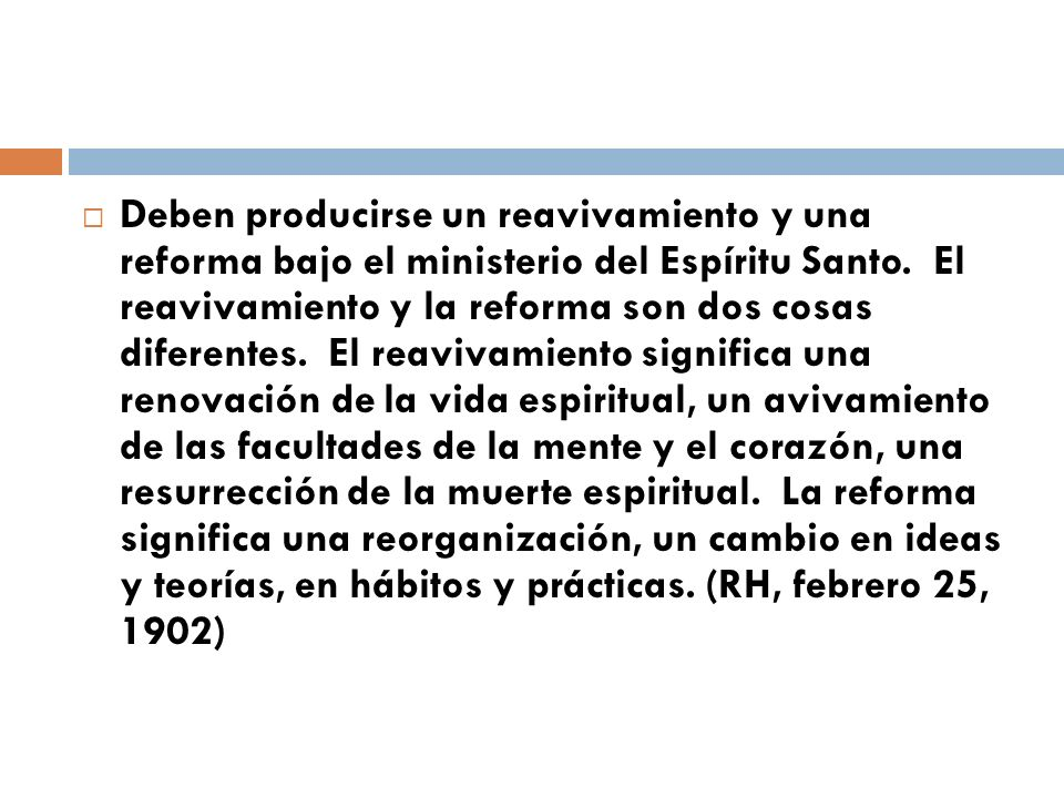 Deben producirse un reavivamiento y una reforma bajo el ministerio del Espíritu Santo. El reavivamiento y la reforma son dos cosas diferentes. El reav