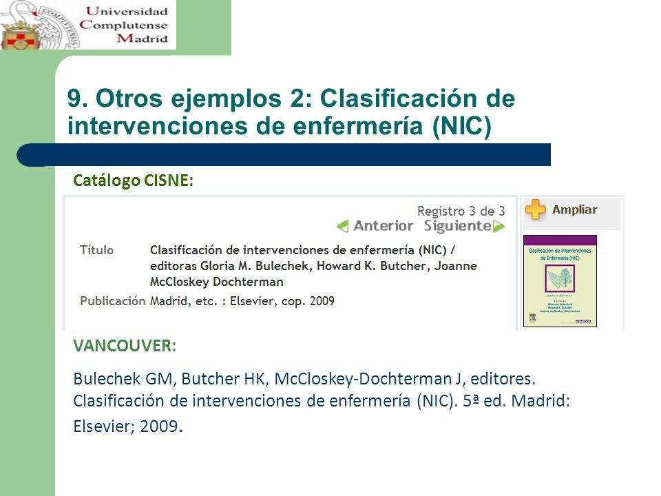 9. Otros ejemplos 2: Clasificación de intervenciones de enfermería (NIC) VANCOUVER: Bulechek GM, Butcher HK, McCloskey-Dochterman J, editores. Clasifi