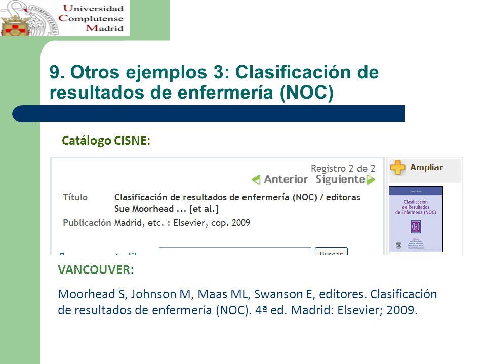 9. Otros ejemplos 3: Clasificación de resultados de enfermería (NOC) VANCOUVER: Moorhead S, Johnson M, Maas ML, Swanson E, editores. Clasificación de