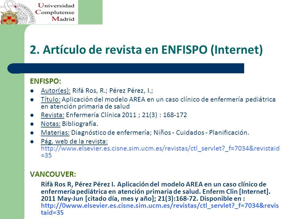 2. Artículo de revista en ENFISPO (Internet) ENFISPO: Autor(es): Rifá Ros, R.; Pérez Pérez, I.; Título: Aplicación del modelo AREA en un caso clínico