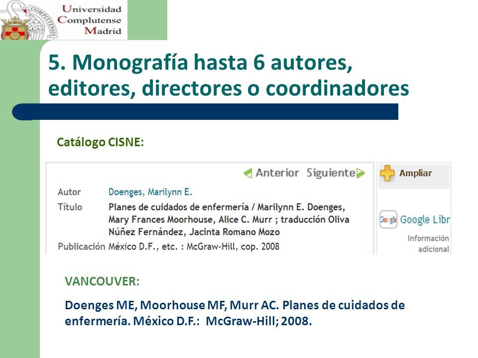5. Monografía hasta 6 autores, editores, directores o coordinadores VANCOUVER: Doenges ME, Moorhouse MF, Murr AC. Planes de cuidados de enfermería. Mé