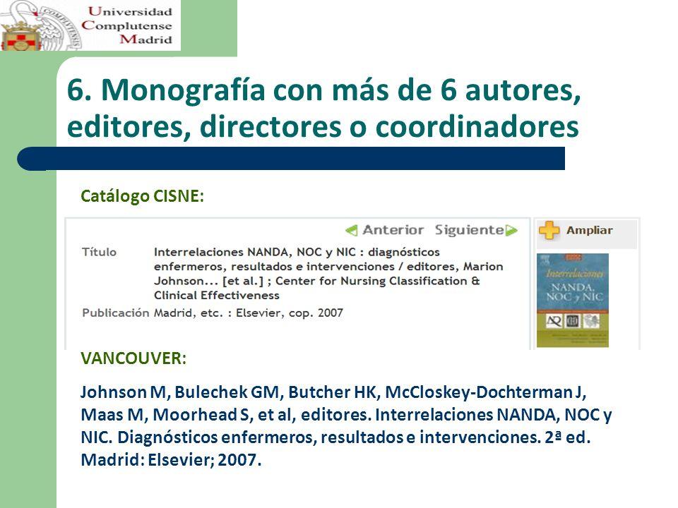 6. Monografía con más de 6 autores, editores, directores o coordinadores VANCOUVER: Johnson M, Bulechek GM, Butcher HK, McCloskey-Dochterman J, Maas M