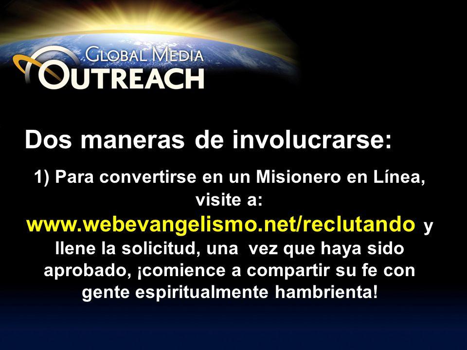 Dos maneras de involucrarse: 1) Para convertirse en un Misionero en Línea, visite a: www.webevangelismo.net/reclutando y llene la solicitud, una vez q
