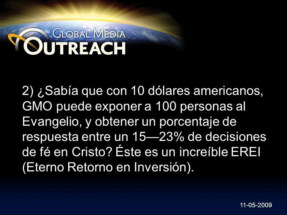 2) ¿Sabía que con 10 dólares americanos, GMO puede exponer a 100 personas al Evangelio, y obtener un porcentaje de respuesta entre un 1523% de decisio