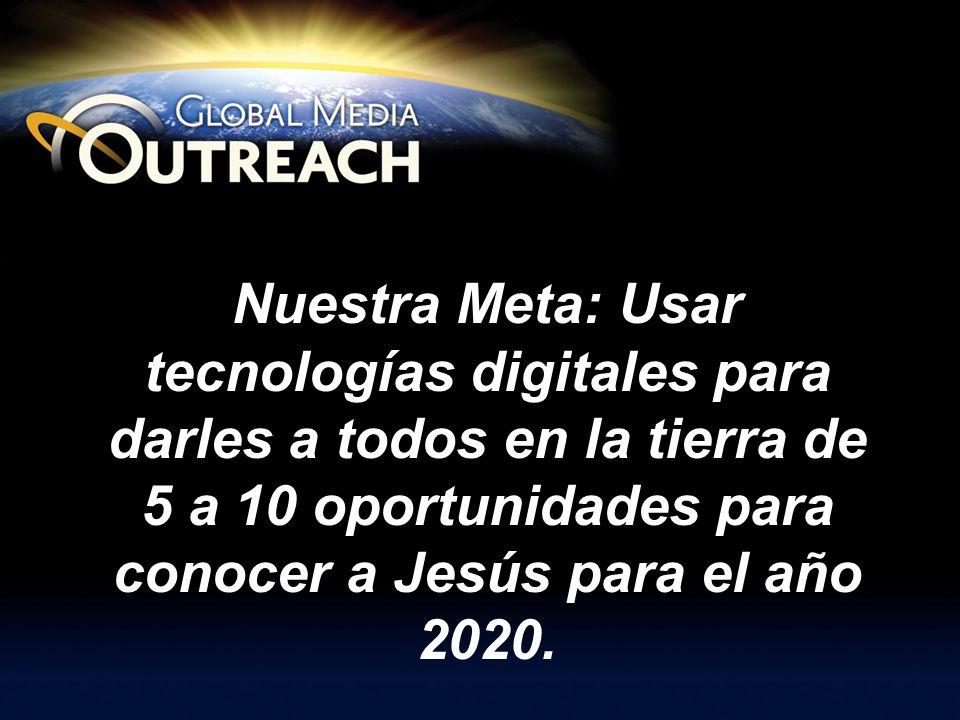 Nuestra Meta: Usar tecnologías digitales para darles a todos en la tierra de 5 a 10 oportunidades para conocer a Jesús para el año 2020. Slide 1 of 7