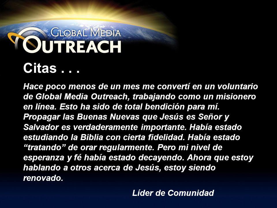 Citas... Hace poco menos de un mes me convertí en un voluntario de Global Media Outreach, trabajando como un misionero en línea. Esto ha sido de total
