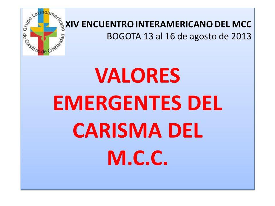 XIV ENCUENTRO INTERAMERICANO DEL MCC BOGOTA 13 al 16 de agosto de 2013 VALORES EMERGENTES DEL CARISMA DEL M.C.C.