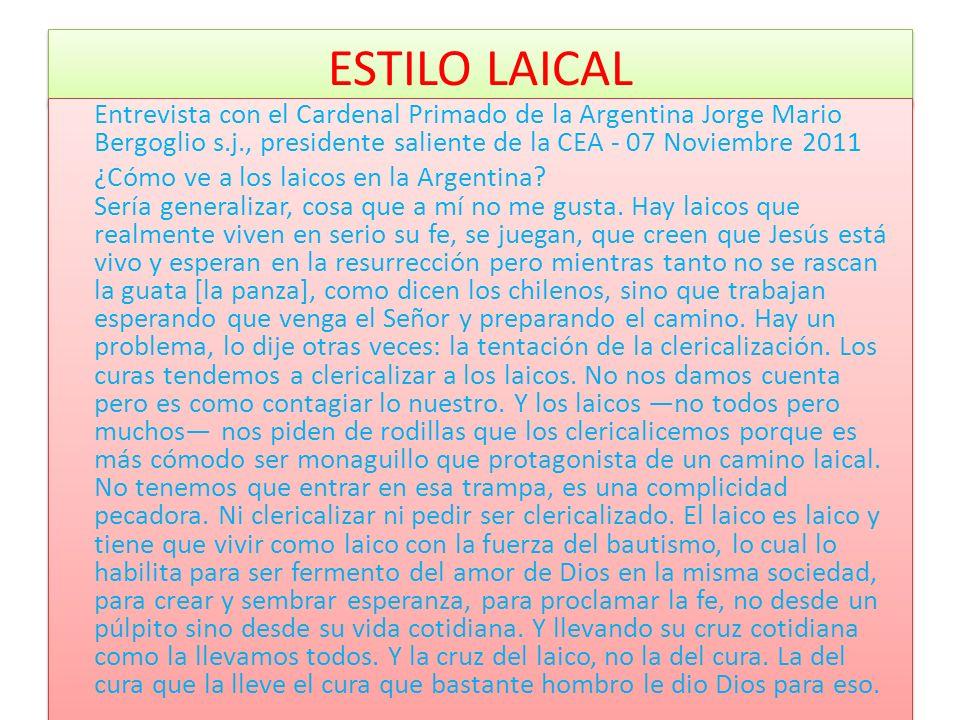 ESTILO LAICAL Entrevista con el Cardenal Primado de la Argentina Jorge Mario Bergoglio s.j., presidente saliente de la CEA - 07 Noviembre 2011 ¿Cómo v
