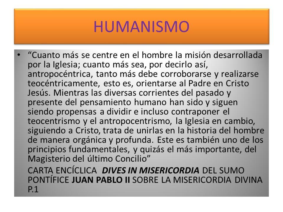 HUMANISMO Cuanto más se centre en el hombre la misión desarrollada por la Iglesia; cuanto más sea, por decirlo así, antropocéntrica, tanto más debe co