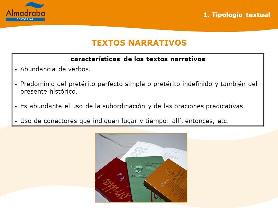 TEXTOS NARRATIVOS 1. Tipología textual características de los textos narrativos Abundancia de verbos. Predominio del pretérito perfecto simple o preté