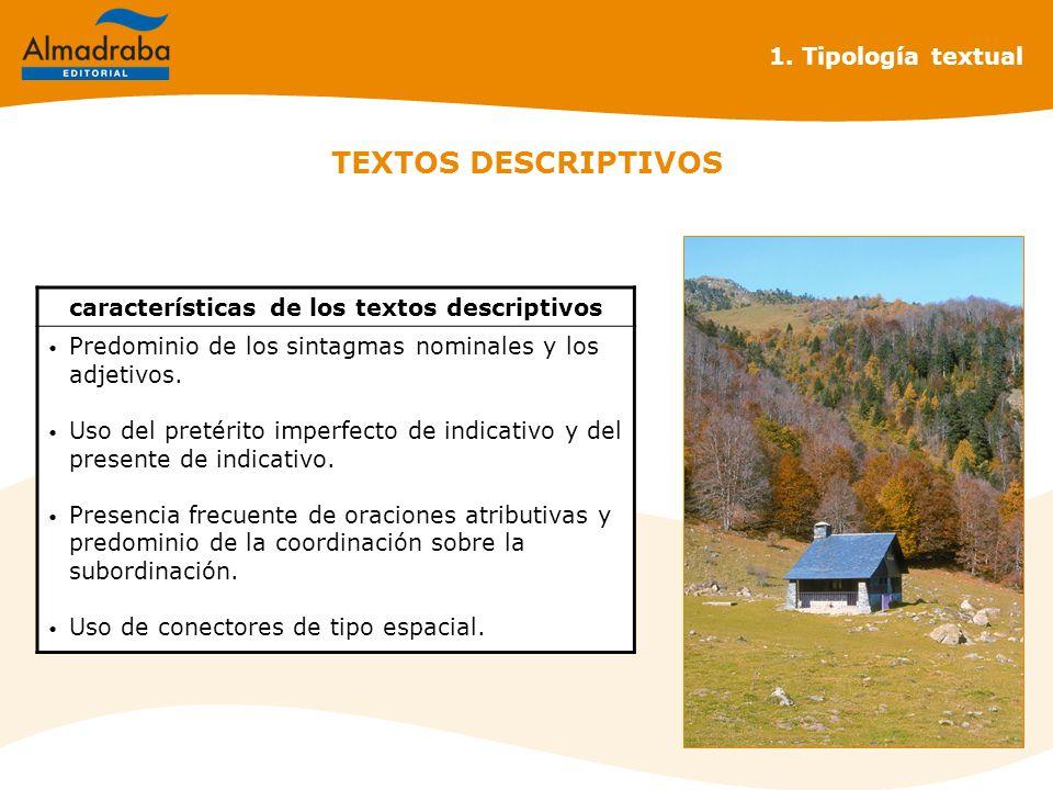 TEXTOS DESCRIPTIVOS 1. Tipología textual características de los textos descriptivos Predominio de los sintagmas nominales y los adjetivos. Uso del pre