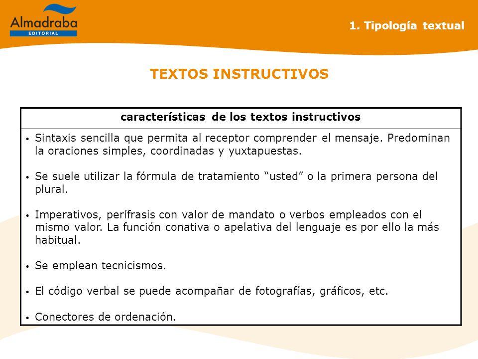 TEXTOS INSTRUCTIVOS 1. Tipología textual características de los textos instructivos Sintaxis sencilla que permita al receptor comprender el mensaje. P