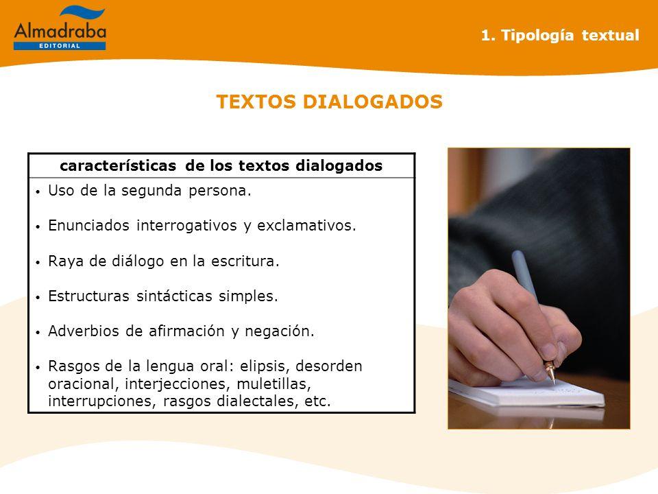 TEXTOS DIALOGADOS 1. Tipología textual características de los textos dialogados Uso de la segunda persona. Enunciados interrogativos y exclamativos. R