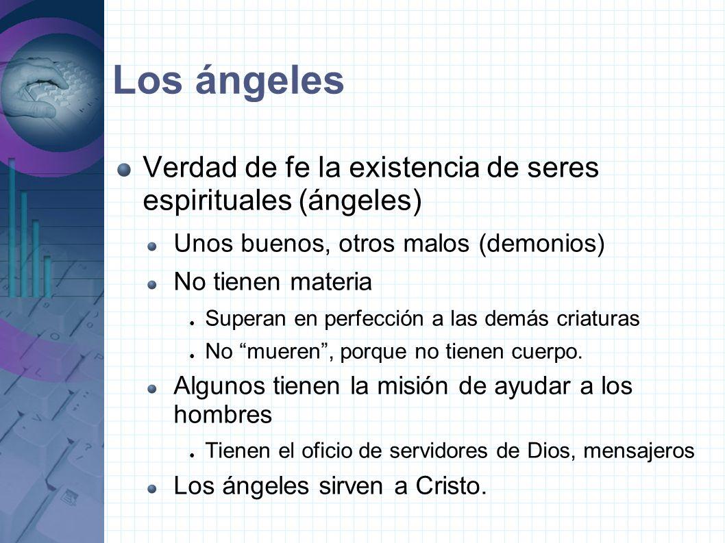 Los ángeles Verdad de fe la existencia de seres espirituales (ángeles) Unos buenos, otros malos (demonios) No tienen materia Superan en perfección a las demás criaturas No mueren, porque no tienen cuerpo.