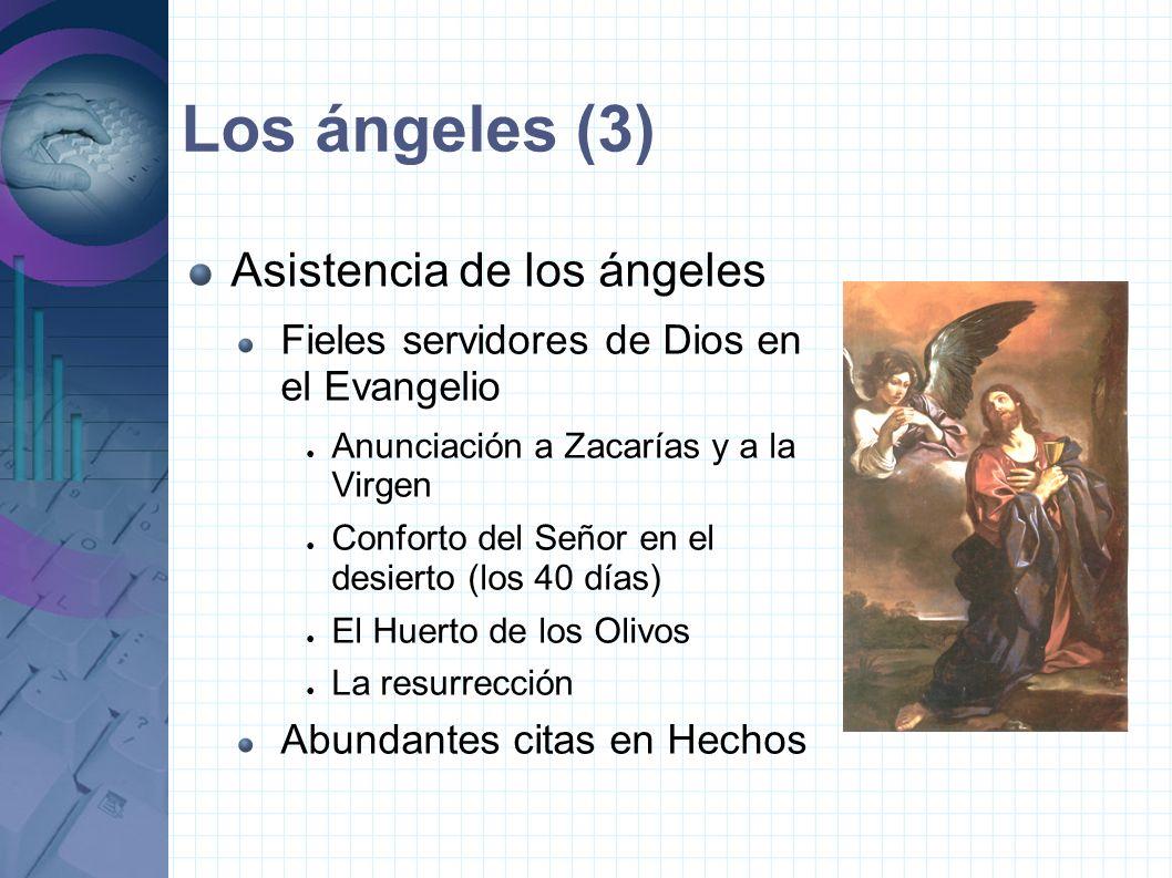 Los ángeles (3) Asistencia de los ángeles Fieles servidores de Dios en el Evangelio Anunciación a Zacarías y a la Virgen Conforto del Señor en el desierto (los 40 días) El Huerto de los Olivos La resurrección Abundantes citas en Hechos