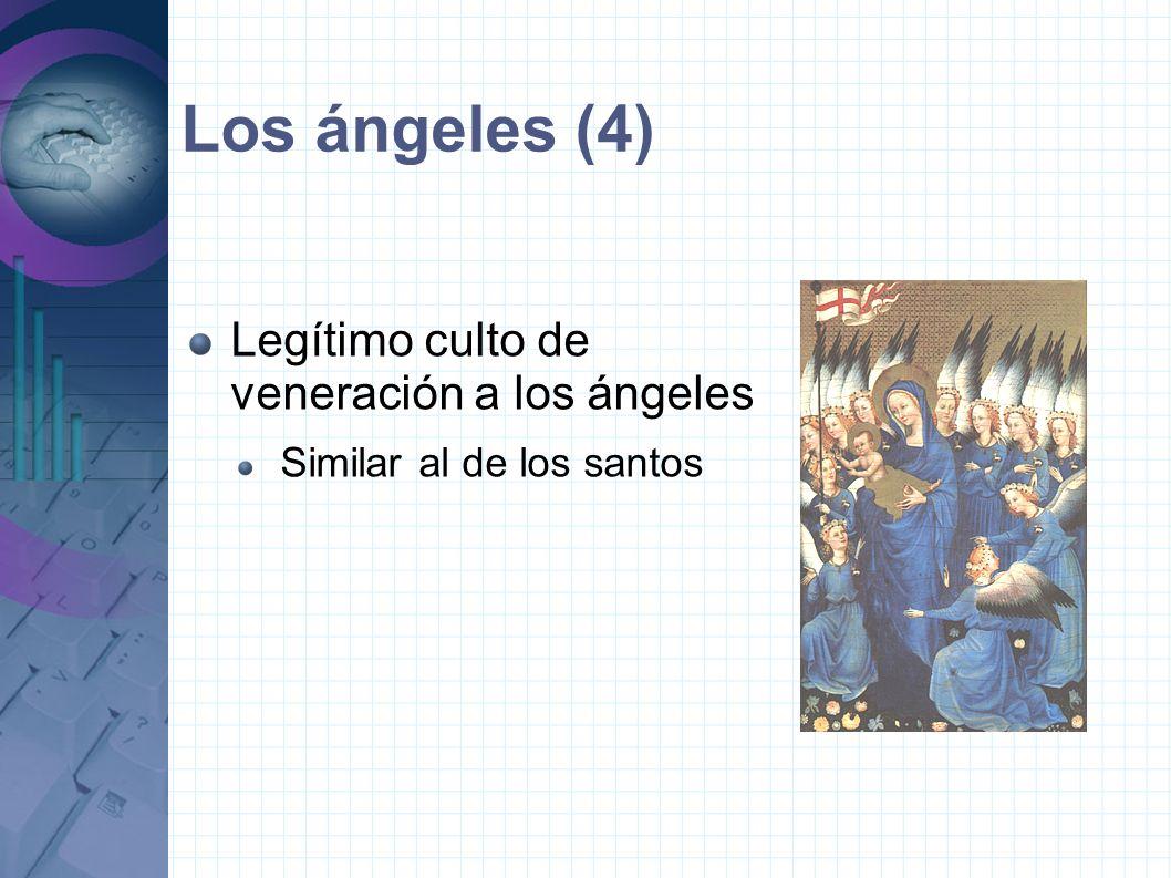 Los ángeles (4) Legítimo culto de veneración a los ángeles Similar al de los santos
