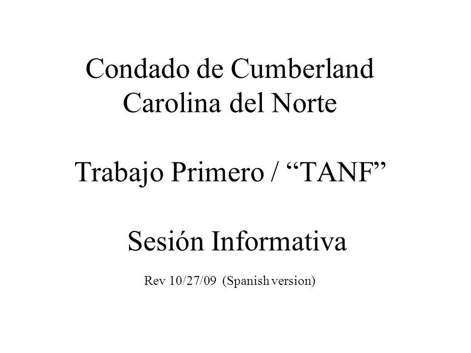 Condado de Cumberland Carolina del Norte Trabajo Primero / TANF Sesión Informativa Rev 10/27/09 (Spanish version)