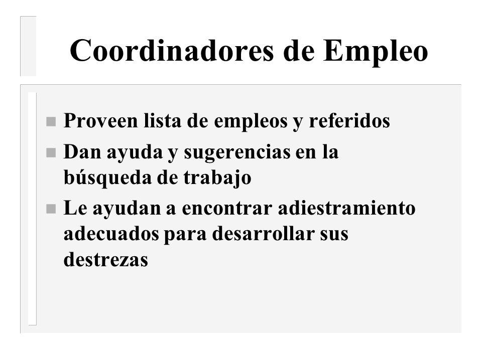 Coordinadores de Empleo n Proveen lista de empleos y referidos n Dan ayuda y sugerencias en la búsqueda de trabajo n Le ayudan a encontrar adiestramiento adecuados para desarrollar sus destrezas