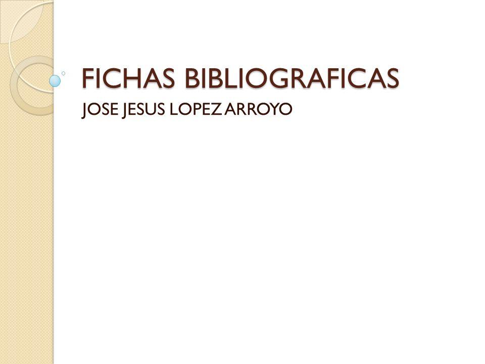 FICHAS BIBLIOGRAFICAS JOSE JESUS LOPEZ ARROYO