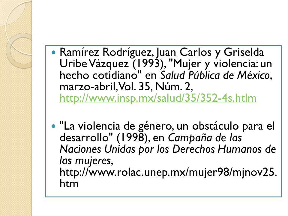 Ramírez Rodríguez, Juan Carlos y Griselda Uribe Vázquez (1993), Mujer y violencia: un hecho cotidiano en Salud Pública de México, marzo-abril, Vol.