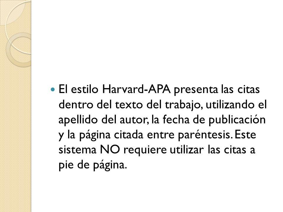El estilo Harvard-APA presenta las citas dentro del texto del trabajo, utilizando el apellido del autor, la fecha de publicación y la página citada entre paréntesis.