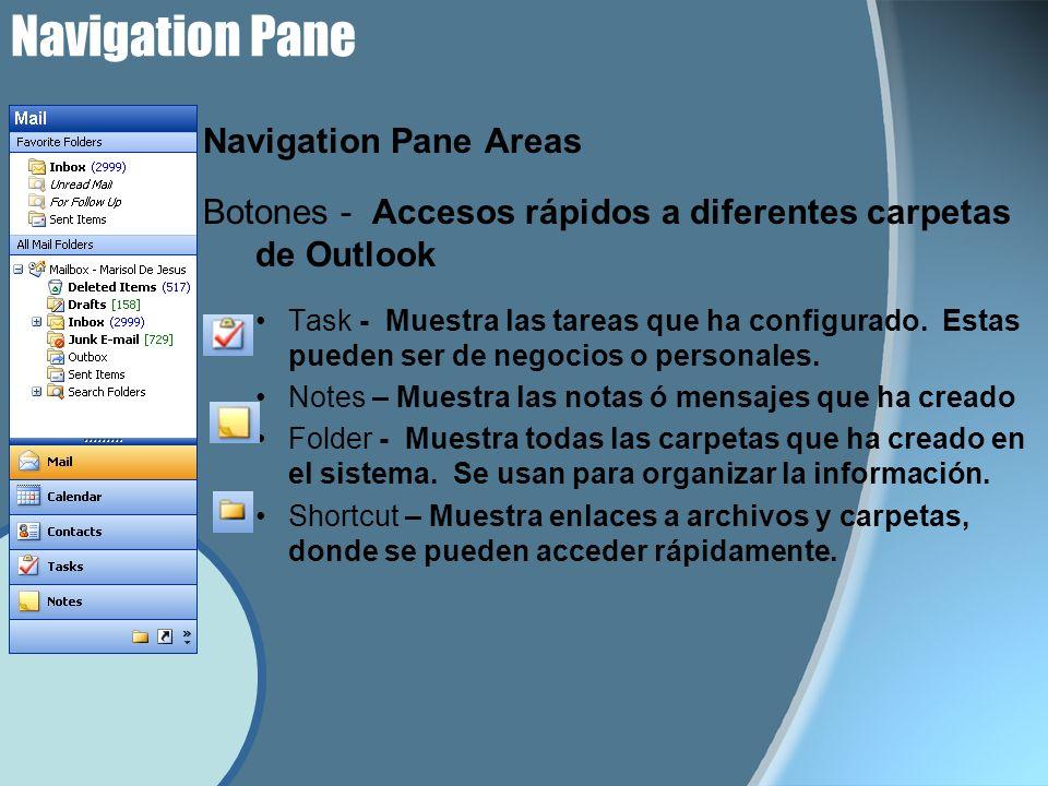 Navigation Pane Navigation Pane Areas Botones - Accesos rápidos a diferentes carpetas de Outlook Task - Muestra las tareas que ha configurado. Estas p
