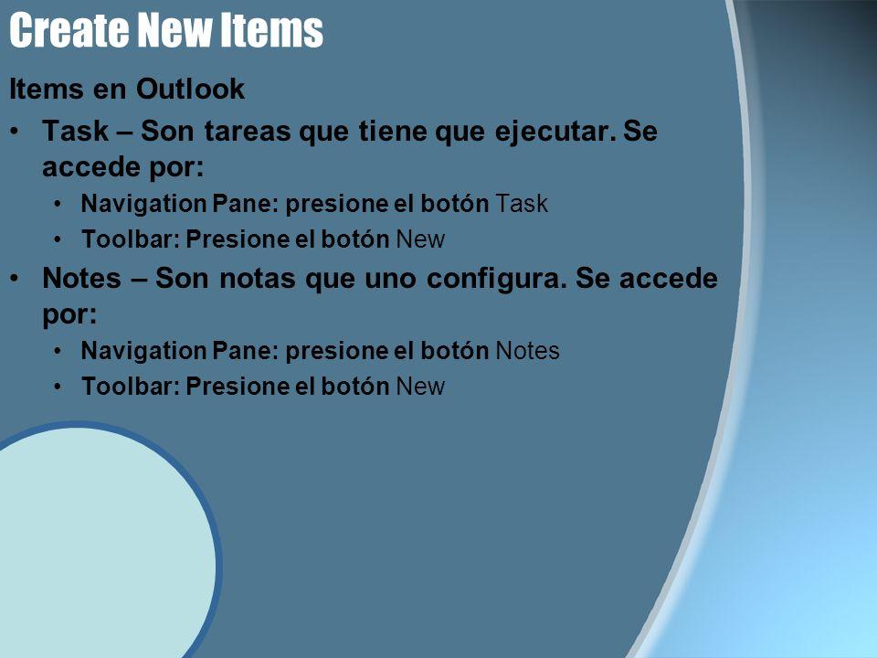 Create New Items Items en Outlook Task – Son tareas que tiene que ejecutar. Se accede por: Navigation Pane: presione el botón Task Toolbar: Presione e