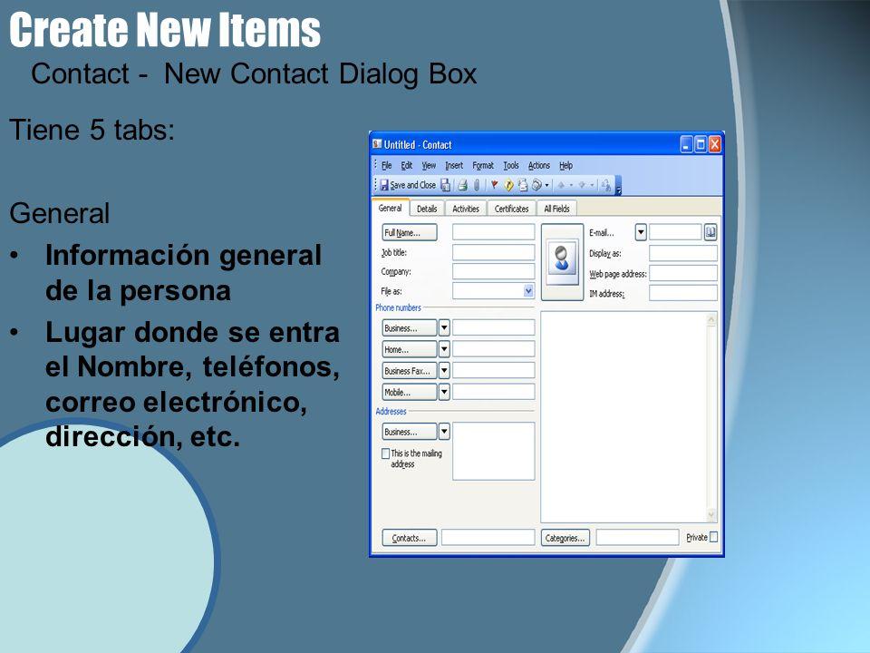 Create New Items Tiene 5 tabs: General Información general de la persona Lugar donde se entra el Nombre, teléfonos, correo electrónico, dirección, etc