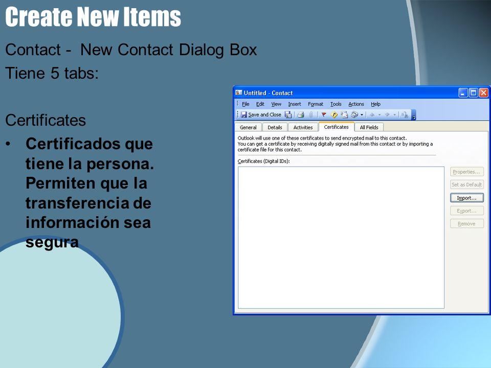 Create New Items Tiene 5 tabs: Certificates Certificados que tiene la persona. Permiten que la transferencia de información sea segura Contact - New C