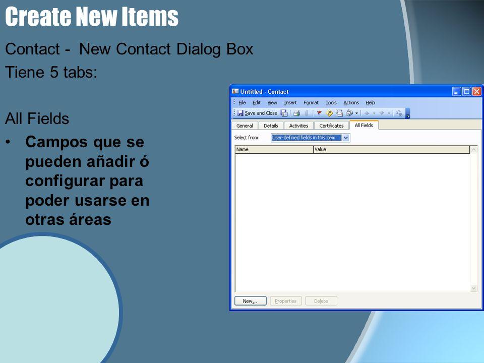 Create New Items Tiene 5 tabs: All Fields Campos que se pueden añadir ó configurar para poder usarse en otras áreas Contact - New Contact Dialog Box