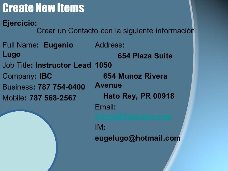 Create New Items Ejercicio: Full Name: Eugenio Lugo Job Title: Instructor Lead Company: IBC Business: 787 754-0400 Mobile: 787 568-2567 Address: 654 P
