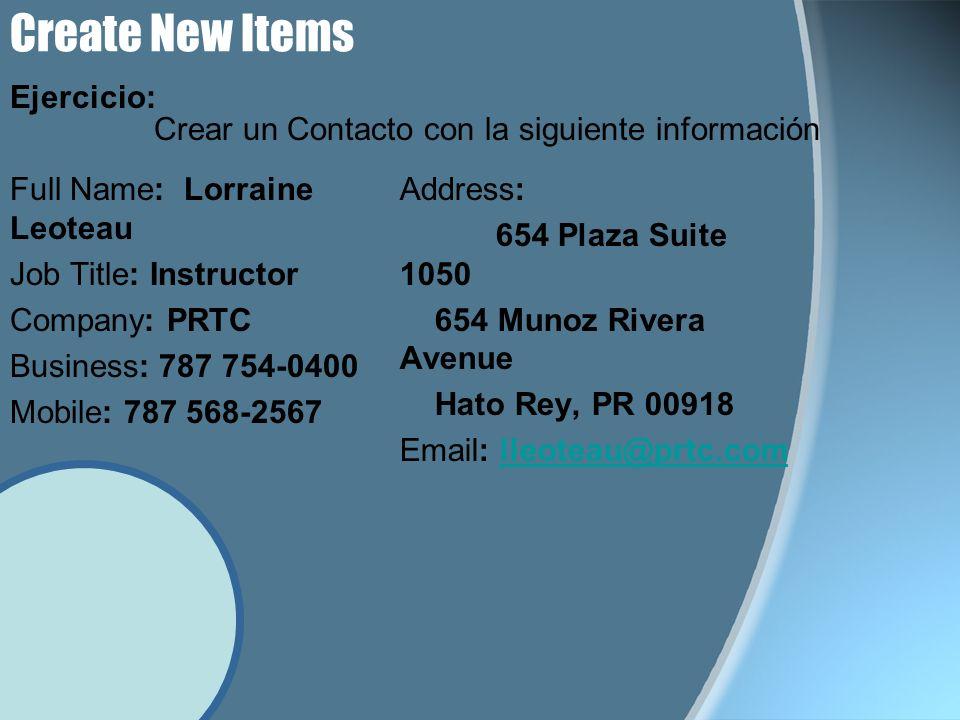 Create New Items Ejercicio: Full Name: Lorraine Leoteau Job Title: Instructor Company: PRTC Business: 787 754-0400 Mobile: 787 568-2567 Address: 654 P