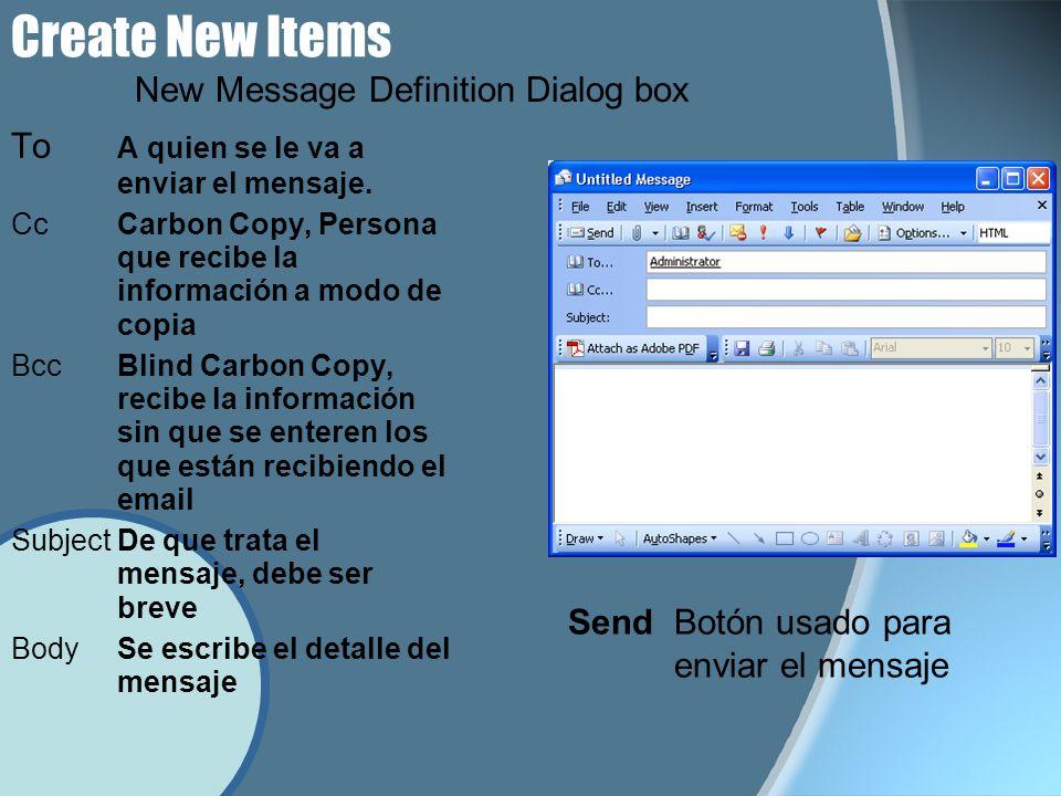 Create New Items To A quien se le va a enviar el mensaje. CcCarbon Copy, Persona que recibe la información a modo de copia BccBlind Carbon Copy, recib