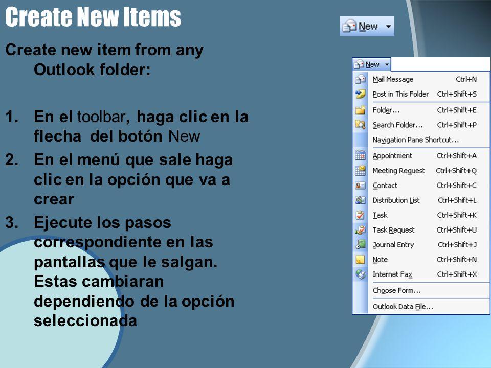 Create New Items Create new item from any Outlook folder: 1.En el toolbar, haga clic en la flecha del botón New 2.En el menú que sale haga clic en la opción que va a crear 3.Ejecute los pasos correspondiente en las pantallas que le salgan.
