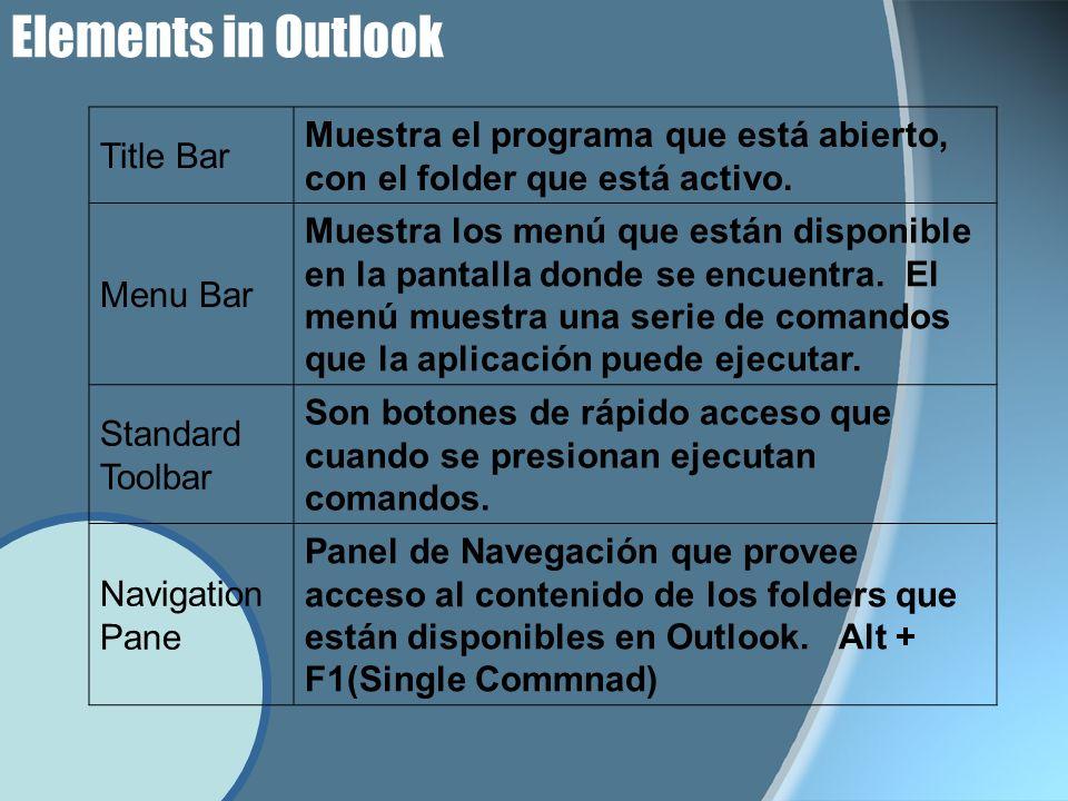 Elements in Outlook Title Bar Muestra el programa que está abierto, con el folder que está activo. Menu Bar Muestra los menú que están disponible en l